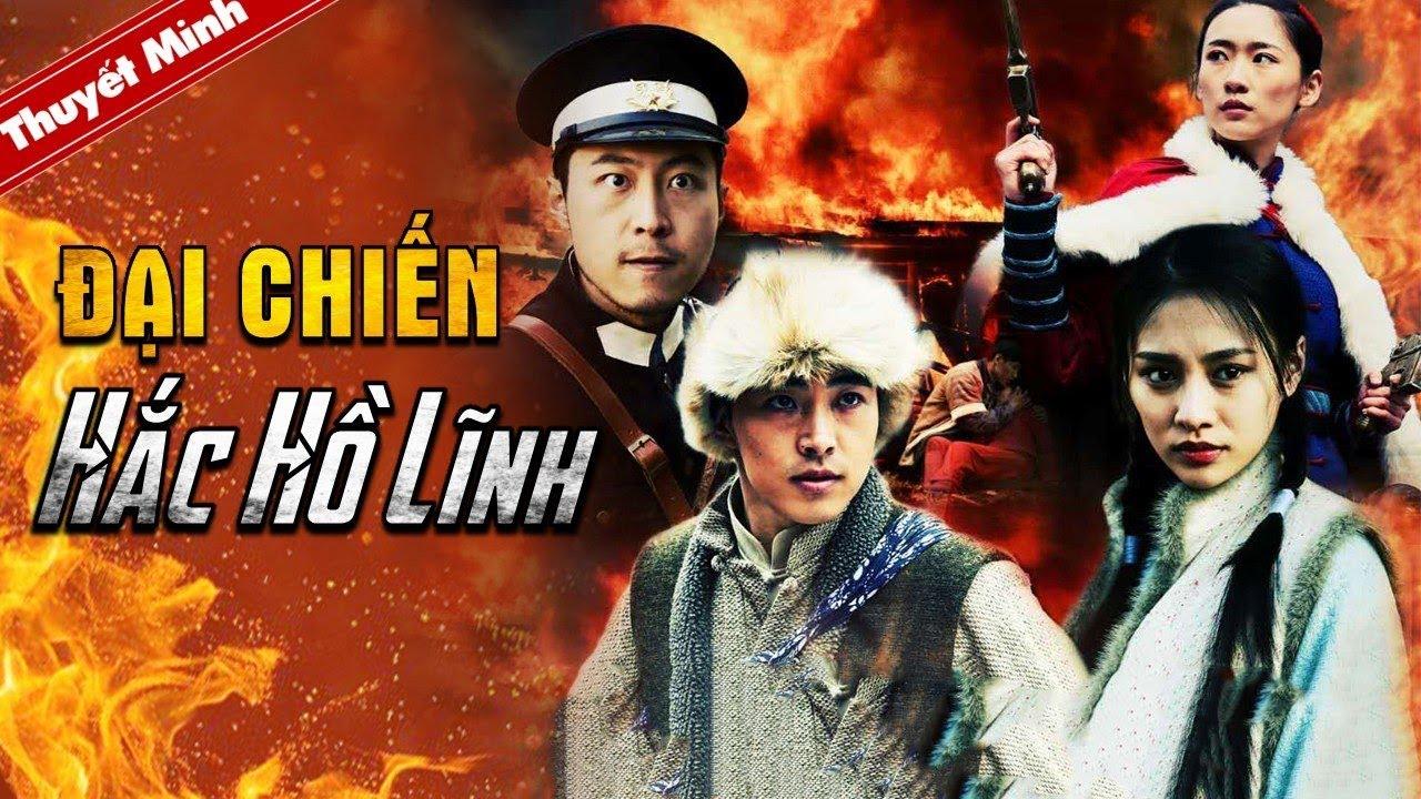 Phim Đại Chiến Hắc Hồ Lĩnh 2020 Full HD Thuyết Minh Phim hành động võ thuật Trung Quốc