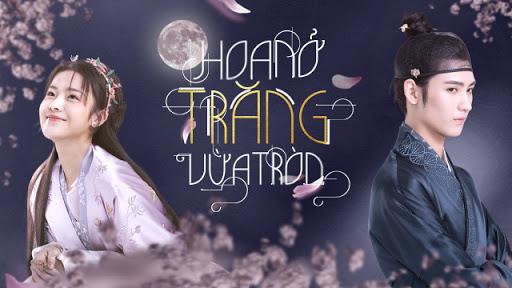 Hoa Nở Trăng Vừa Tròn (2021) Việt Sub Trọn Bộ